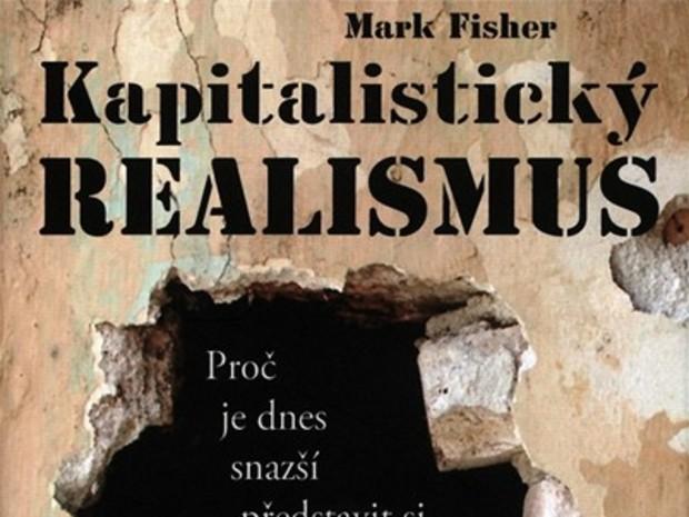 Mark Fisher: Kapitalistický realizmus: neexistuje žiadna alternatíva?