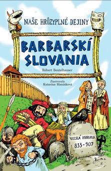 Naše hrôzyplné dejiny: Barbarskí Slovania
