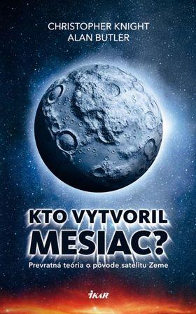 Christopher Knight, Alan Butler - Kto vytvoril Mesiac?