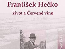 Magdaléna Hajnošová: František Hečko. Život a Červené víno