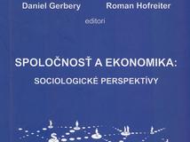 Spoločnosť a ekonomika: sociologické perspektívy, edd. Daniel Gerbery a Roman Hofreiter