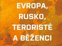 Karel Hvížďala: Evropa, Rusko, teroristé a běženci