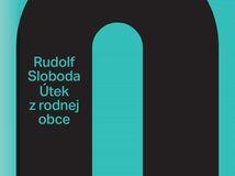 Rudolf Sloboda: Útek z rodnej obce