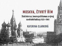 Katerina Clarková: Moskva, čtvrtý Řím