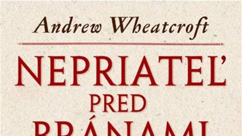 Andrew Wheatcroft: Nepriateľ pred bránami