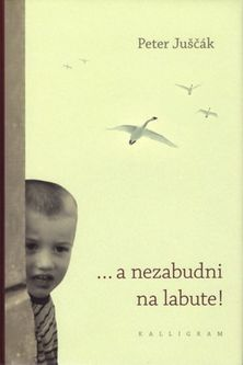 Peter Juščák: ... a nezabudni na labute!