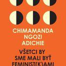 Chimamanda Ngozi Adichie Všetci by sme mali byť feminist(k)ami