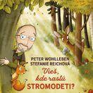 Peter Wohlleben Stefanie Reichová Vieš, kde rastú stromodeti