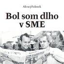 Alexej Fulmek: Bol som dlho v SME
