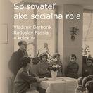 Vladimír Barborík, Radoslav Passia, kol. aut.  Spisovateľ ako sociálna rola