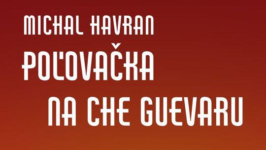 Michal Havran Poľovačka na Che Guevaru