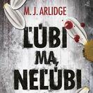 M. J. Arlidge, Ľúbi ma, neľúbi ma