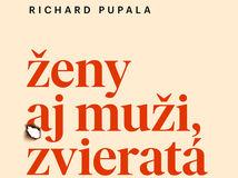 Richard Pupala: Ženy aj muži, zvieratá